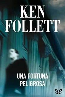 Una fortuna peligrosa | Ken Follett [Descargar Epub]